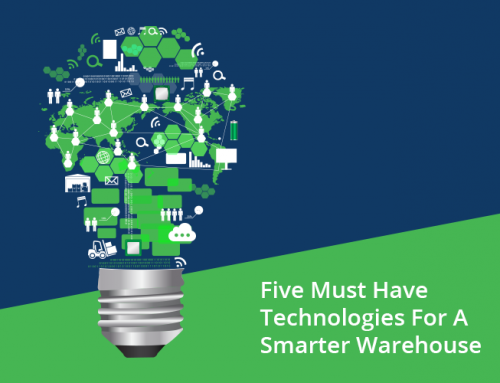 Five Must Have Technologies For A Smarter Warehouse
